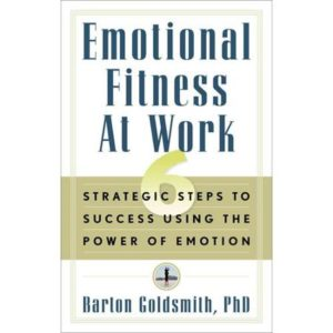 emotional-fitness-at-work-6-strategic-steps-to-success-using-the-power-of-emotion